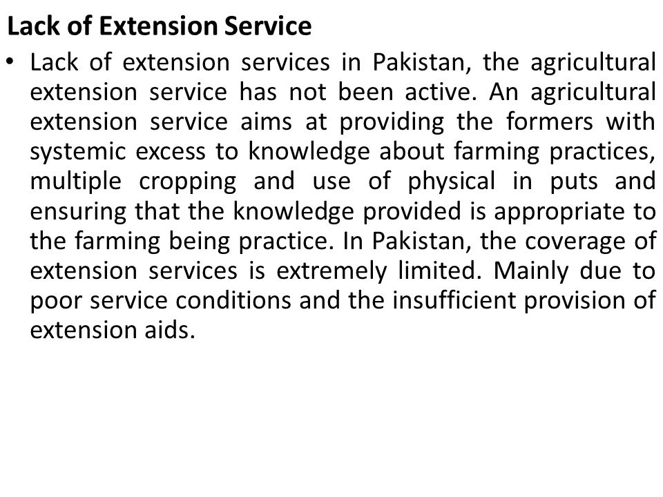 Lack of Extension Service Lack of extension services in Pakistan, the agricultural extension service has not been active. An agricultural extension se