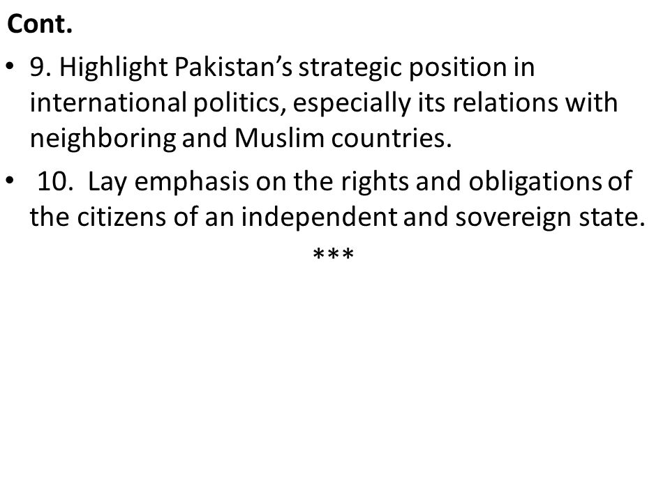 Cont. 9. Highlight Pakistan's strategic position in international politics, especially its relations with neighboring and Muslim countries. 10. Lay em