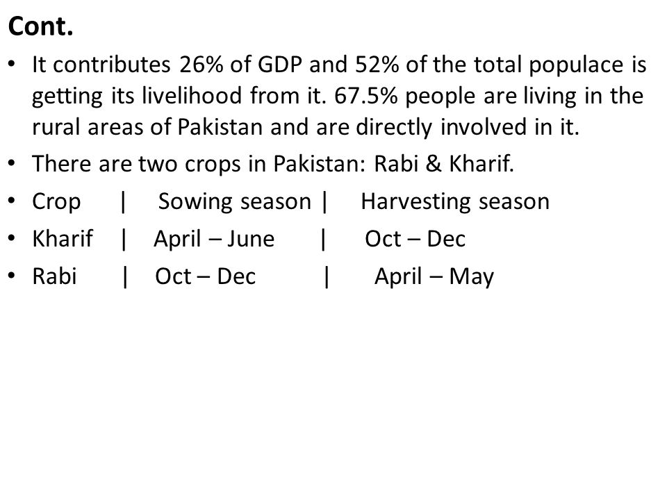 It contributes 26% of GDP and 52% of the total populace is getting its livelihood from it. 67.5% people are living in the rural areas of Pakistan and