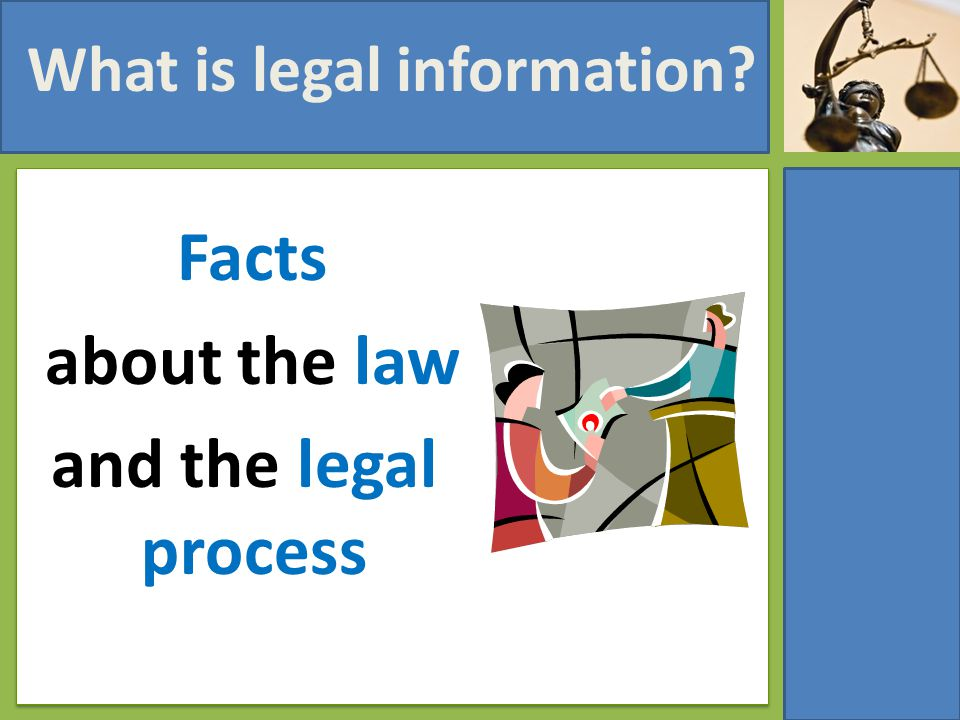 What is legal information? Facts about the law and the legal process