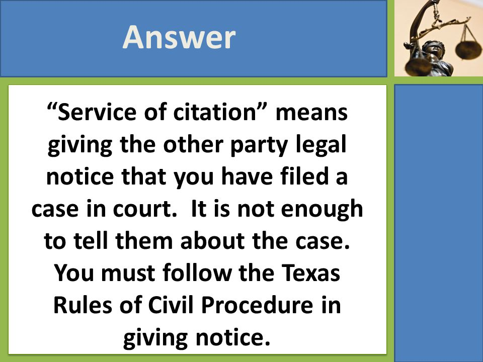 """Service of citation"" means giving the other party legal notice that you have filed a case in court. It is not enough to tell them about the case. You"