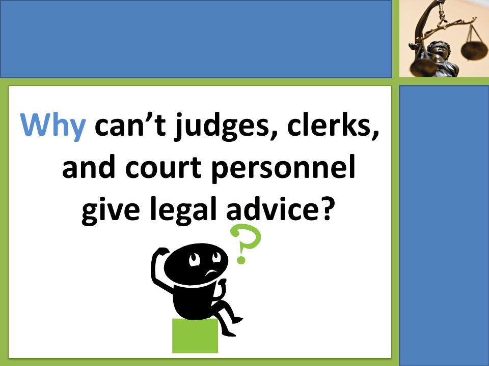 Why can't judges, clerks, and court personnel give legal advice?