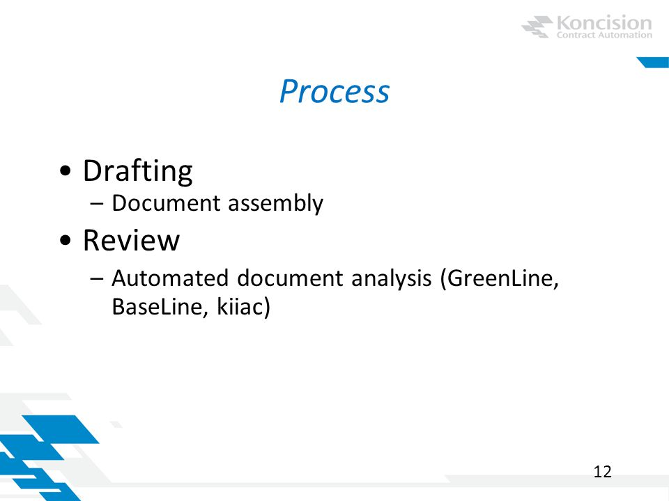 Process Drafting –Document assembly Review –Automated document analysis (GreenLine, BaseLine, kiiac) 12