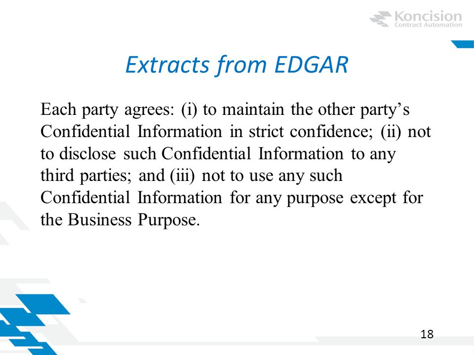 Extracts from EDGAR Each party agrees: (i) to maintain the other party's Confidential Information in strict confidence; (ii) not to disclose such Confidential Information to any third parties; and (iii) not to use any such Confidential Information for any purpose except for the Business Purpose.