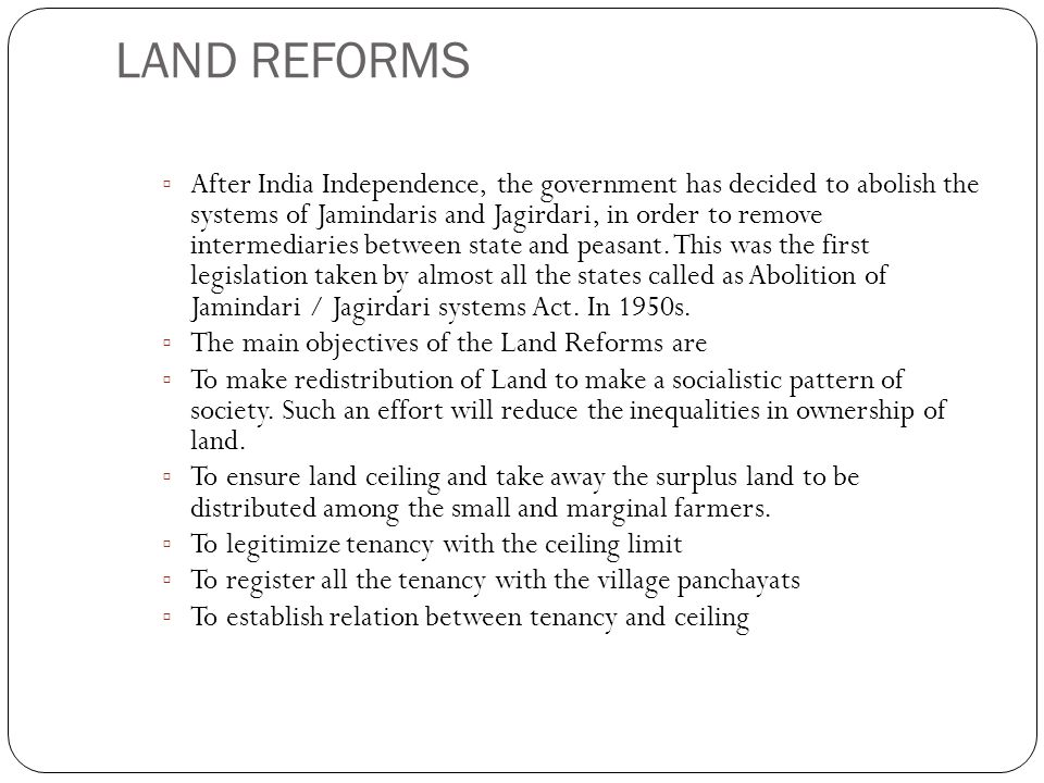 LAND REFORMS ▫ After India Independence, the government has decided to abolish the systems of Jamindaris and Jagirdari, in order to remove intermediaries between state and peasant.
