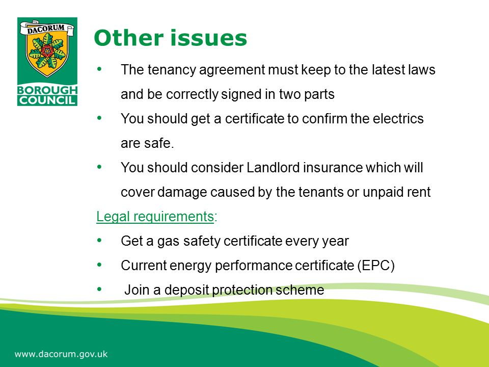 Other issues The tenancy agreement must keep to the latest laws and be correctly signed in two parts You should get a certificate to confirm the electrics are safe.