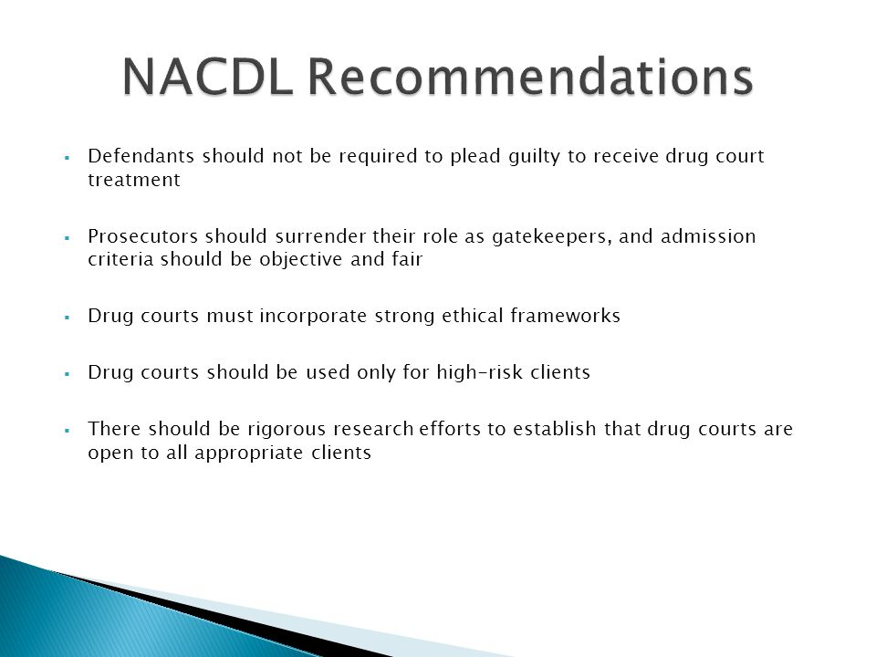  Defendants should not be required to plead guilty to receive drug court treatment  Prosecutors should surrender their role as gatekeepers, and admi