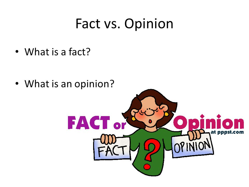 Fact vs. Opinion What is a fact? What is an opinion?