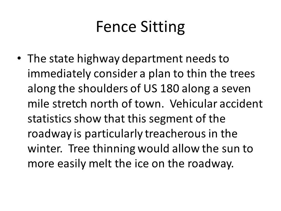 Fence Sitting The state highway department needs to immediately consider a plan to thin the trees along the shoulders of US 180 along a seven mile str