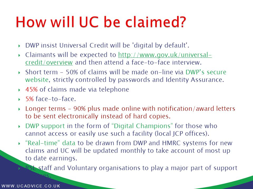 WWW.UCADVICE.CO.UK  DWP insist Universal Credit will be digital by default .