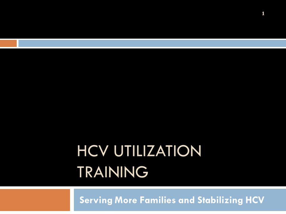 HCV UTILIZATION TRAINING Serving More Families and Stabilizing HCV 1