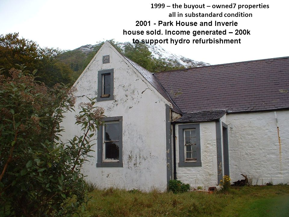 1999 – the buyout – owned7 properties all in substandard condition 2001 - Park House and Inverie house sold.