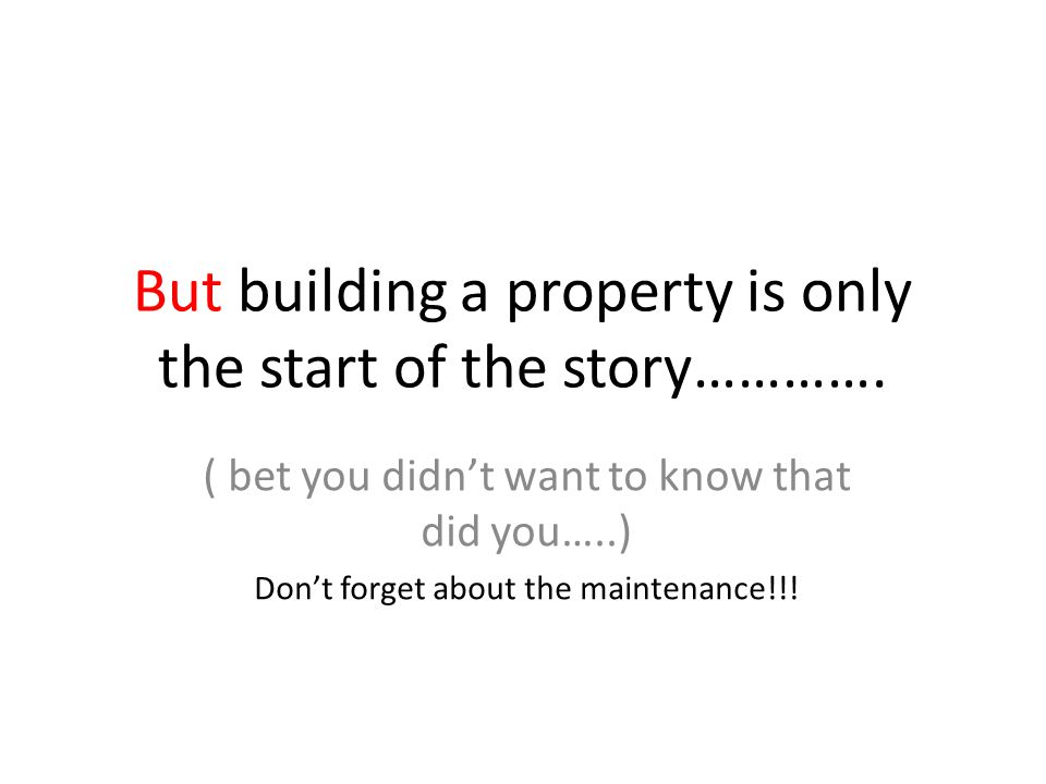 But building a property is only the start of the story………….