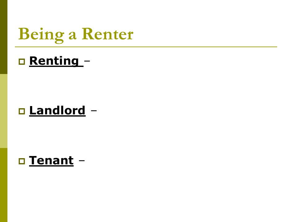 Being a Renter  Renting –  Landlord –  Tenant –