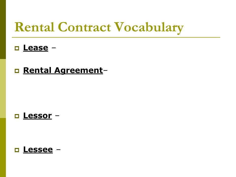 Rental Contract Vocabulary  Lease –  Rental Agreement–  Lessor –  Lessee –