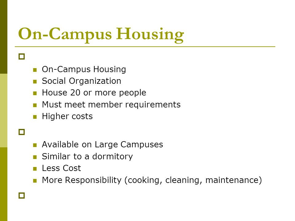 Off-Campus Housing  Apartments - _____________(efficiency) - one large room that serves as kitchen, living room, and bedroom; least expensive ____________ – living space with 2 or more levels  _______ is based on size, location, facilities, and quality of the apartment.