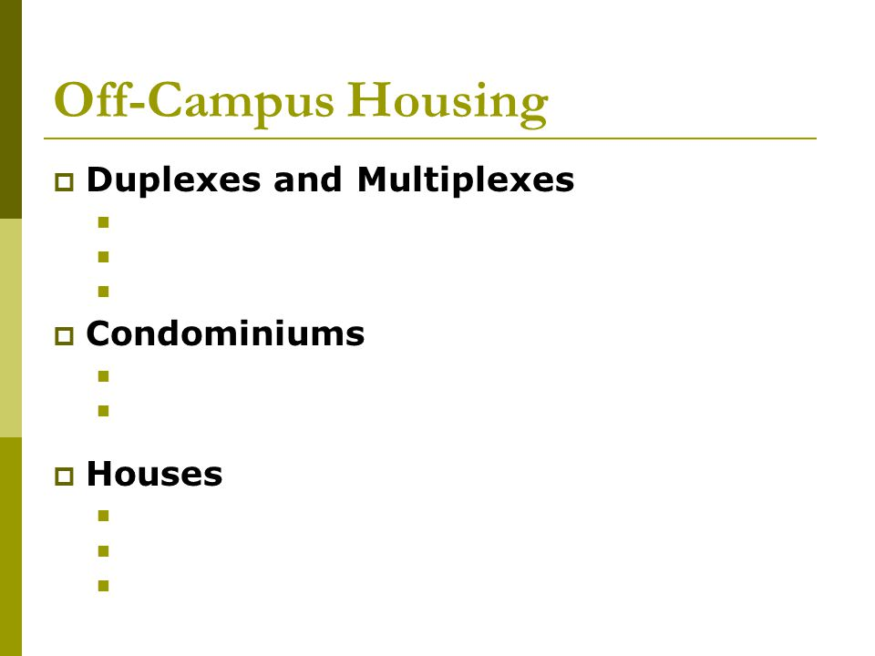 Off-Campus Housing  Duplexes and Multiplexes  Condominiums  Houses
