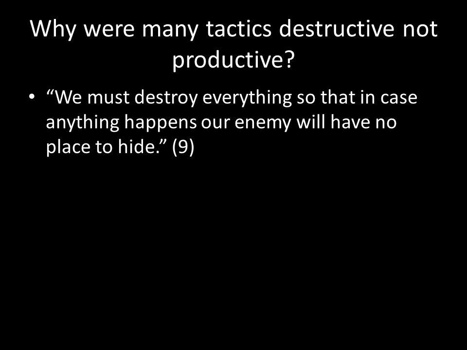 Why were many tactics destructive not productive.