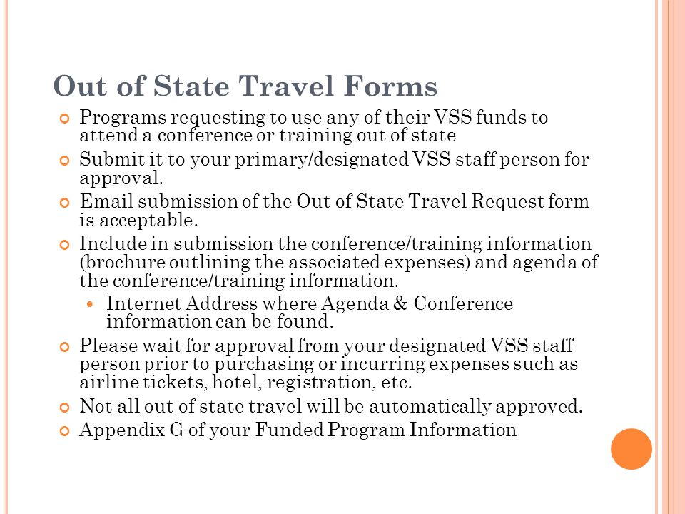 Out of State Travel Forms Programs requesting to use any of their VSS funds to attend a conference or training out of state Submit it to your primary/designated VSS staff person for approval.