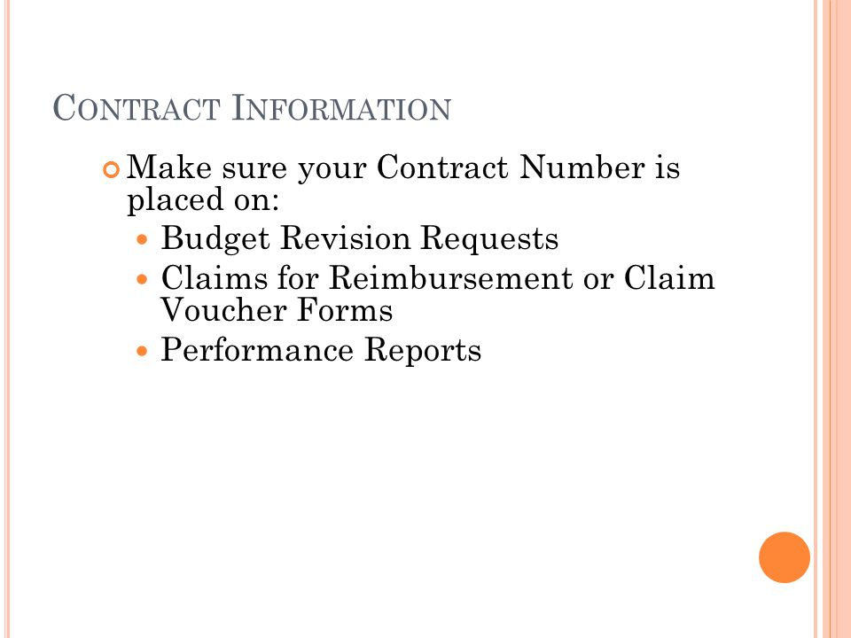 C ONTRACT I NFORMATION Make sure your Contract Number is placed on: Budget Revision Requests Claims for Reimbursement or Claim Voucher Forms Performance Reports