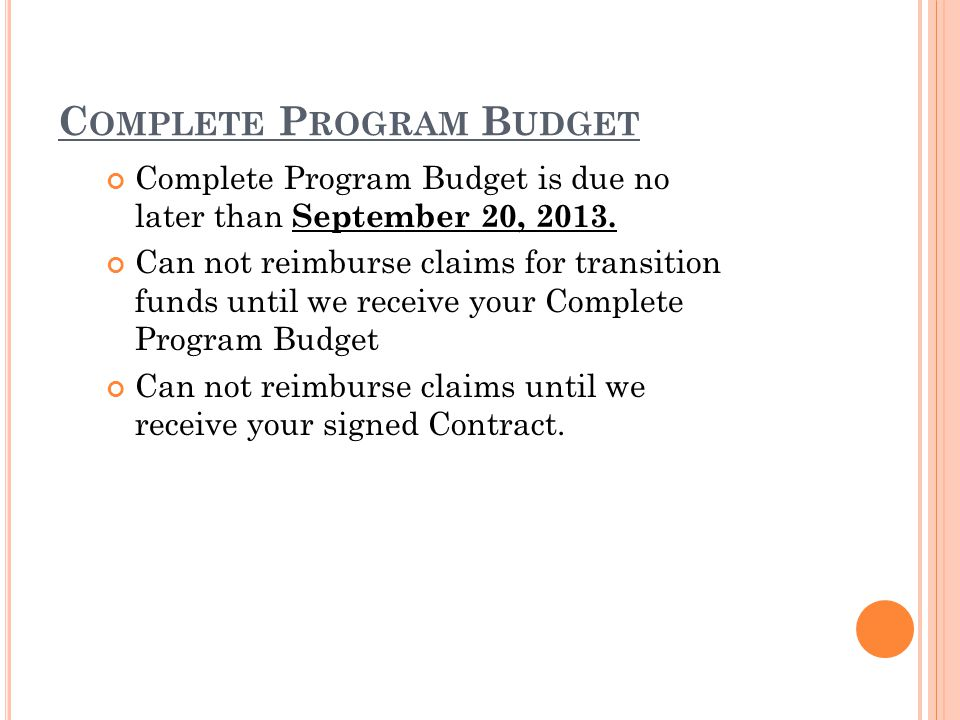 C OMPLETE P ROGRAM B UDGET Complete Program Budget is due no later than September 20, 2013.