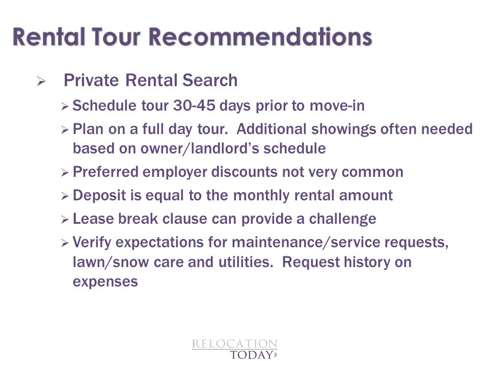  Private Rental Search  Schedule tour 30-45 days prior to move-in  Plan on a full day tour.