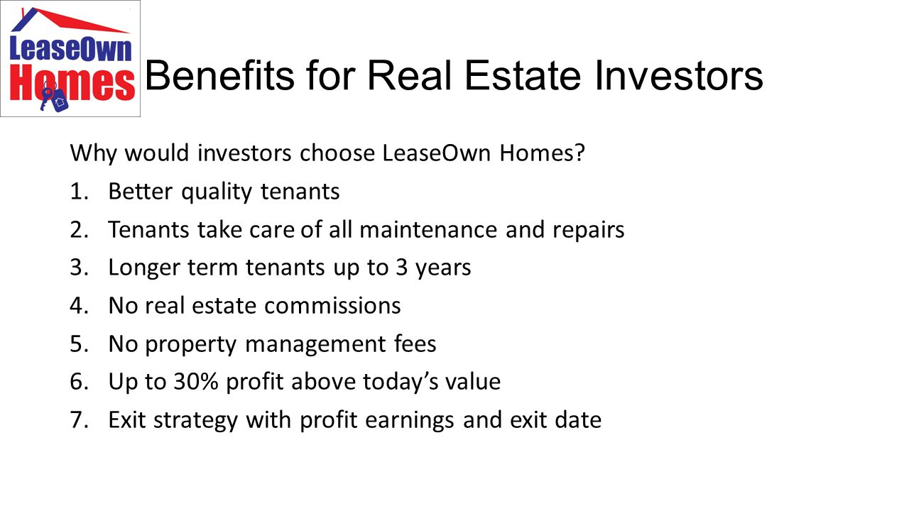 Benefits for Real Estate Investors Why would investors choose LeaseOwn Homes.