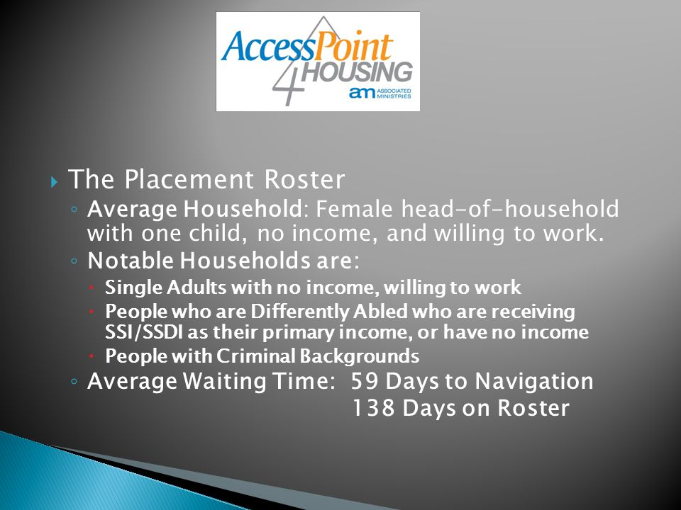  The Placement Roster ◦ Average Household: Female head-of-household with one child, no income, and willing to work.