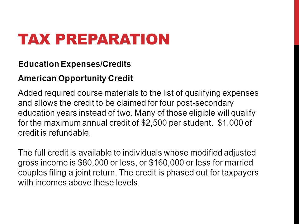TAX PREPARATION Education Expenses/Credits American Opportunity Credit Added required course materials to the list of qualifying expenses and allows the credit to be claimed for four post-secondary education years instead of two.
