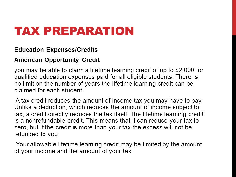 TAX PREPARATION Education Expenses/Credits American Opportunity Credit you may be able to claim a lifetime learning credit of up to $2,000 for qualified education expenses paid for all eligible students.