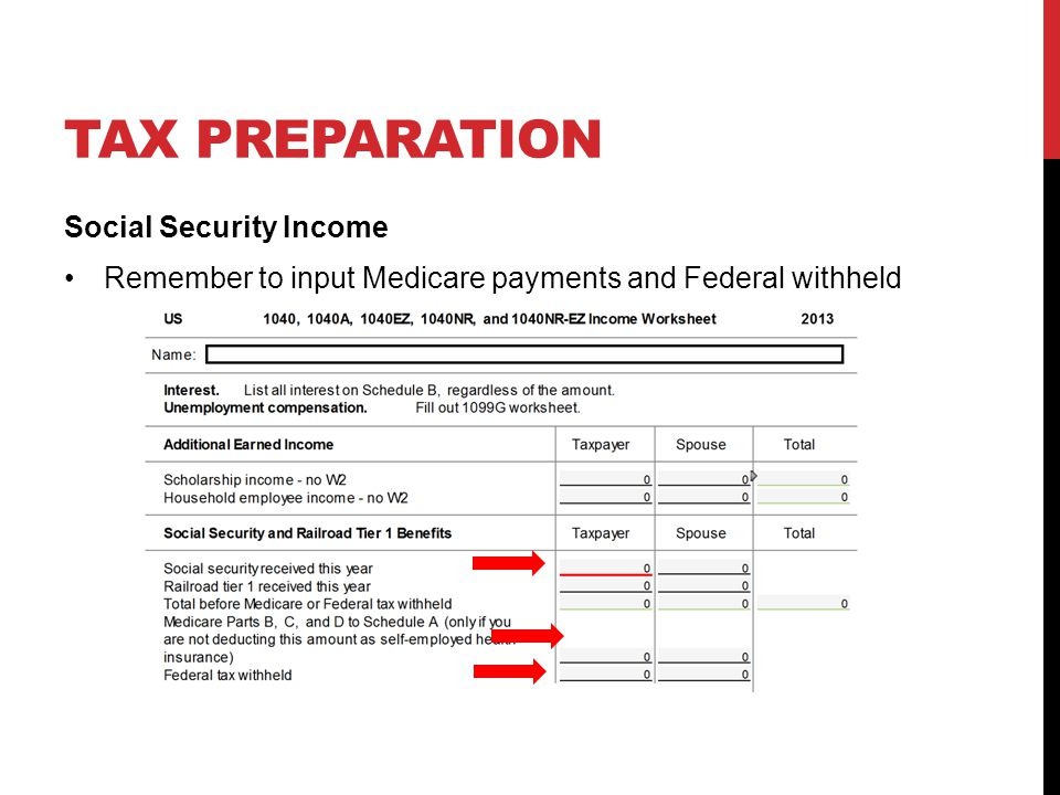 TAX PREPARATION Social Security Income Remember to input Medicare payments and Federal withheld