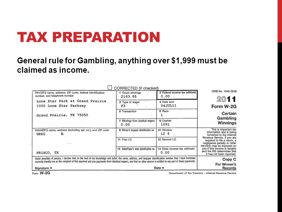 TAX PREPARATION General rule for Gambling, anything over $1,999 must be claimed as income.
