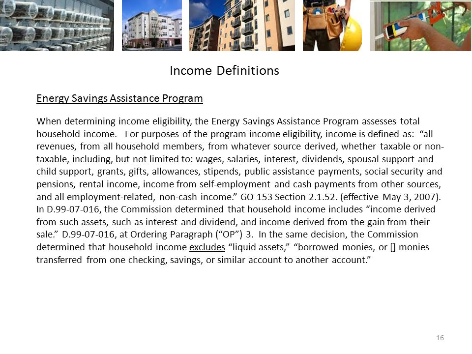 Energy Savings Assistance Program When determining income eligibility, the Energy Savings Assistance Program assesses total household income.