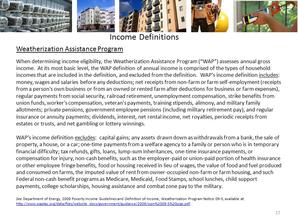 Weatherization Assistance Program When determining income eligibility, the Weatherization Assistance Program ( WAP ) assesses annual gross income.