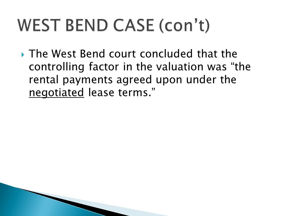  The West Bend court concluded that the controlling factor in the valuation was the rental payments agreed upon under the negotiated lease terms.