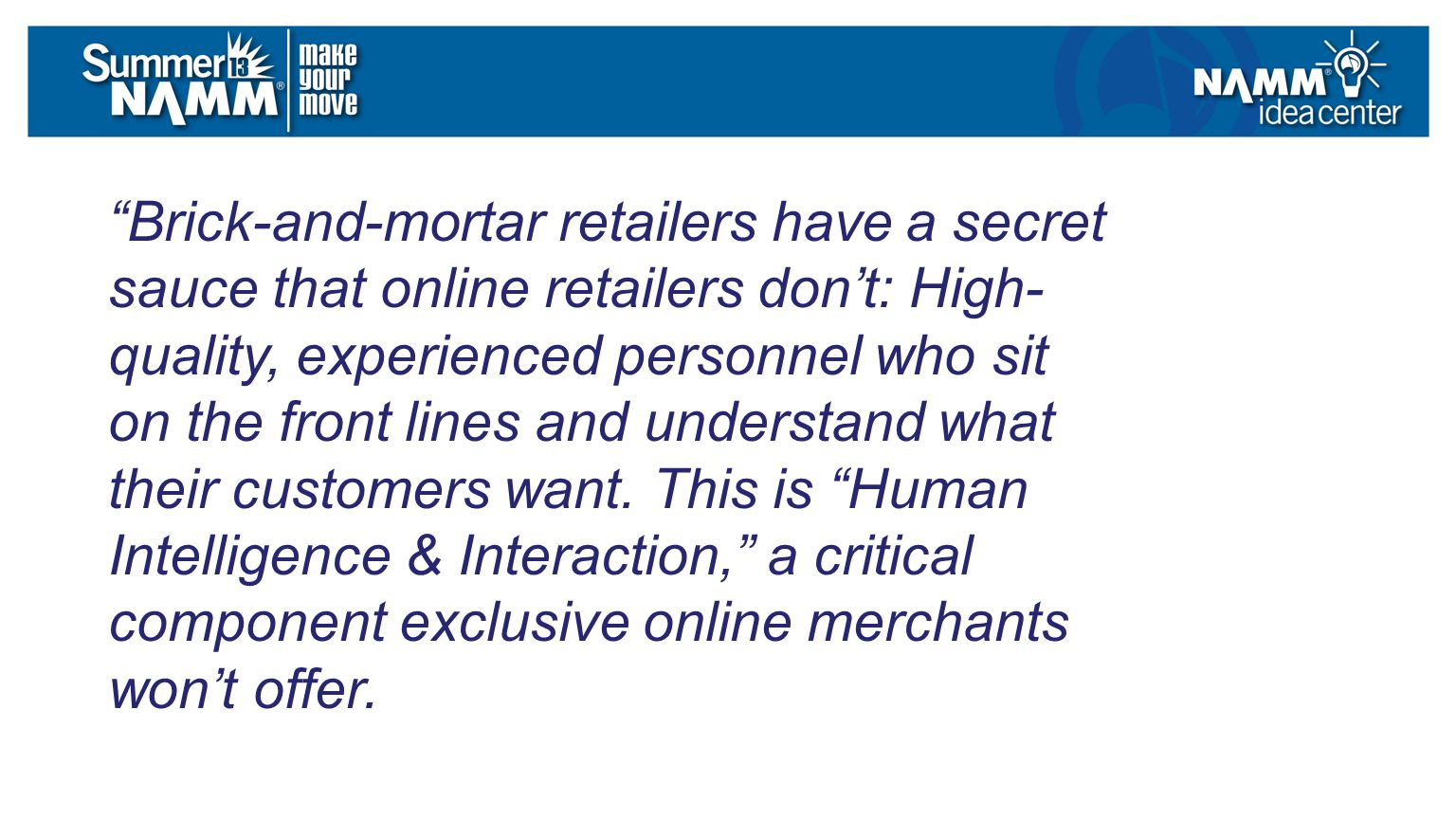 Brick-and-mortar retailers have a secret sauce that online retailers don't: High- quality, experienced personnel who sit on the front lines and understand what their customers want.