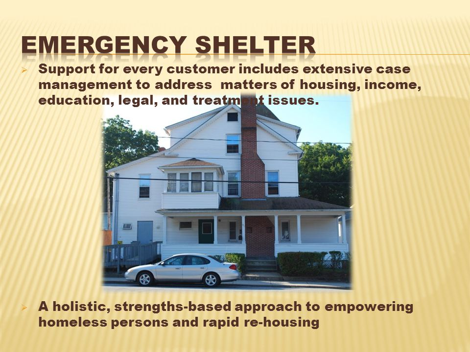  Support for every customer includes extensive case management to address matters of housing, income, education, legal, and treatment issues.