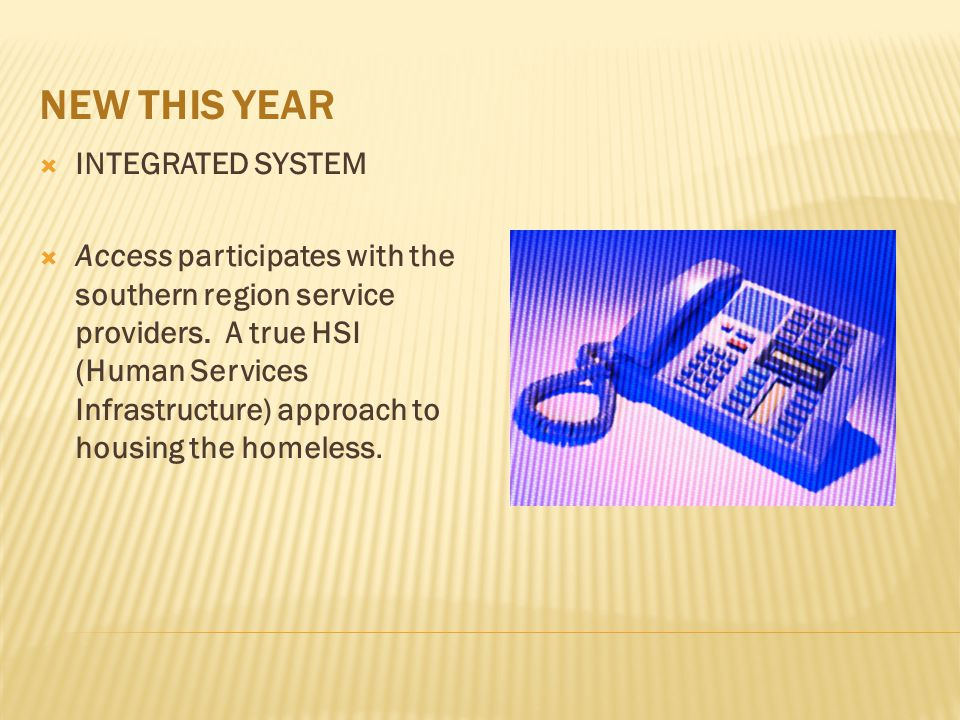 NEW THIS YEAR  INTEGRATED SYSTEM  Access participates with the southern region service providers.