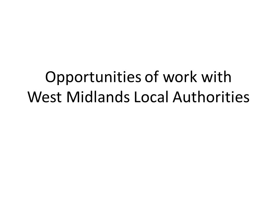 Opportunities of work with West Midlands Local Authorities