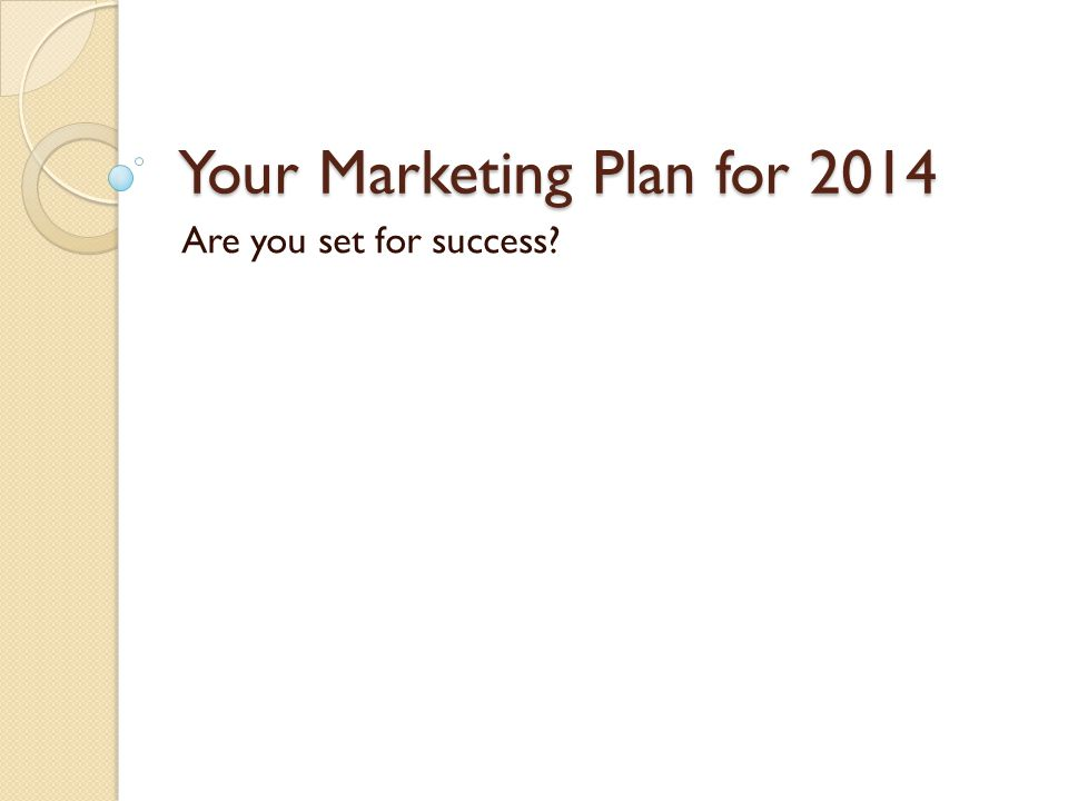 Your Marketing Plan for 2014 Are you set for success