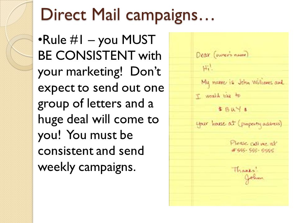 Direct Mail campaigns… Rule #1 – you MUST BE CONSISTENT with your marketing.