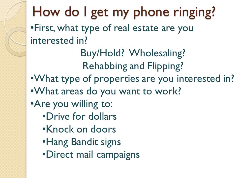 How do I get my phone ringing. First, what type of real estate are you interested in.