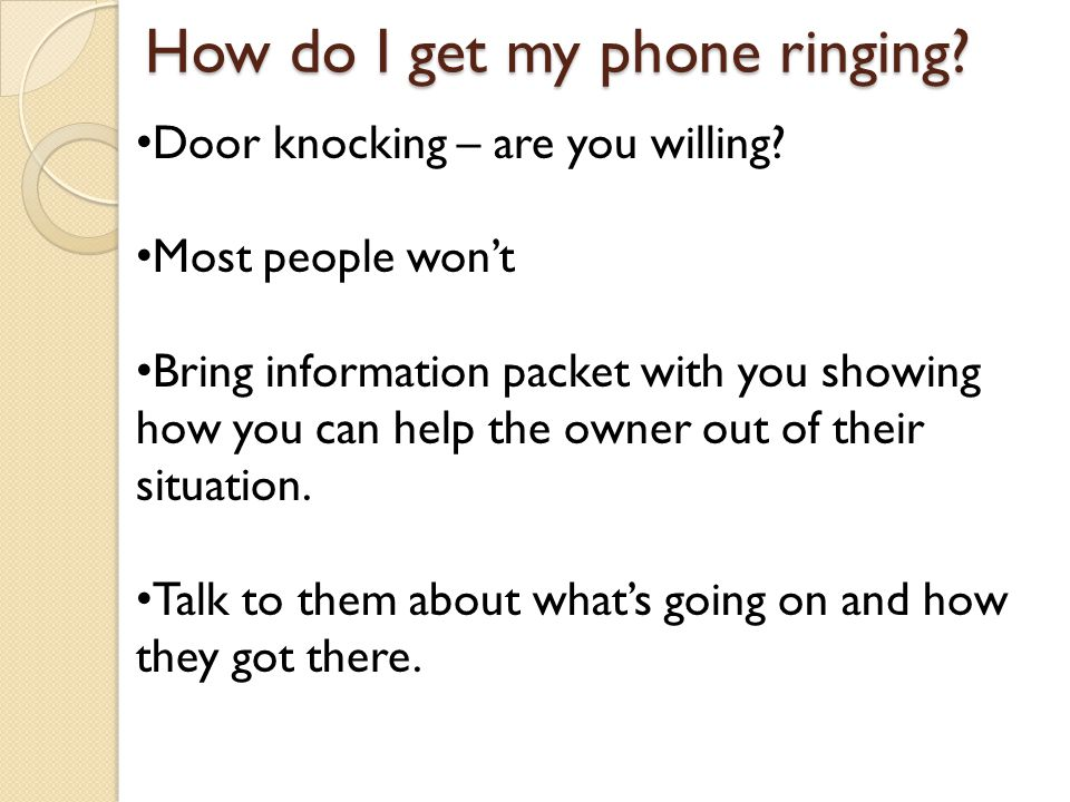 How do I get my phone ringing. Door knocking – are you willing.