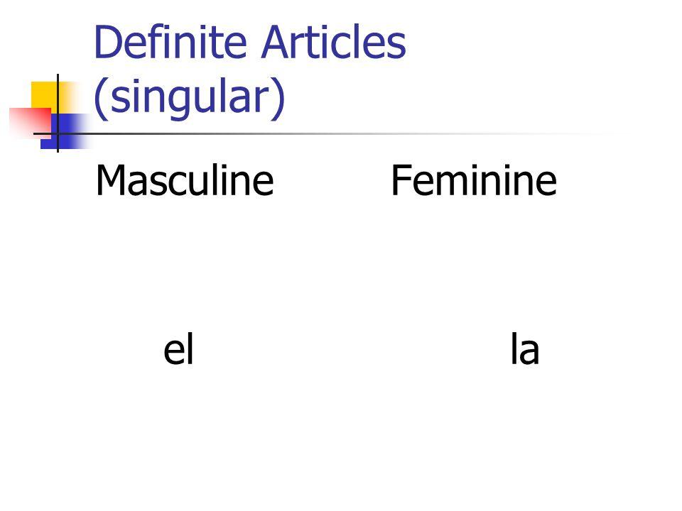Definite Articles (singular) Masculine el Feminine la