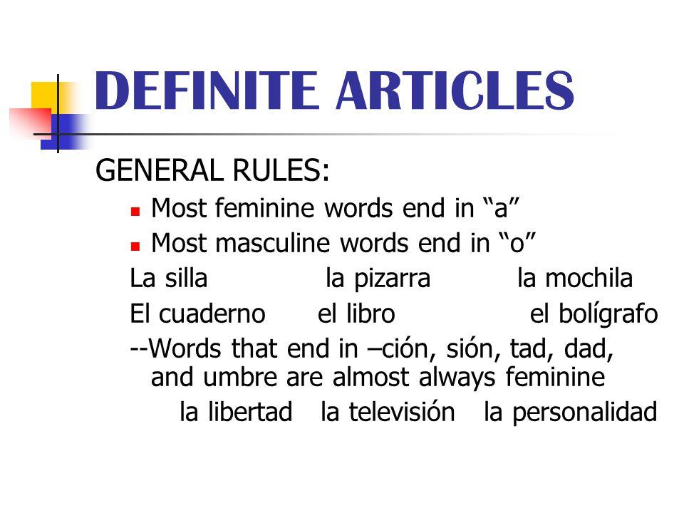 """DEFINITE ARTICLES GENERAL RULES: Most feminine words end in """"a"""" Most masculine words end in """"o"""" La silla la pizarra la mochila El cuaderno el libro el"""