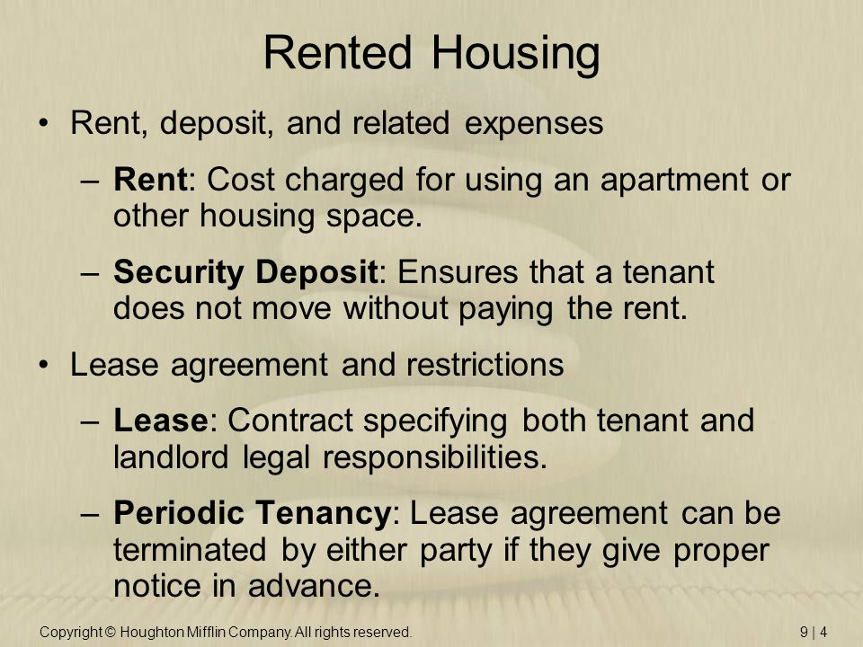 Copyright © Houghton Mifflin Company. All rights reserved.9 | 4 Rented Housing Rent, deposit, and related expenses –Rent: Cost charged for using an ap