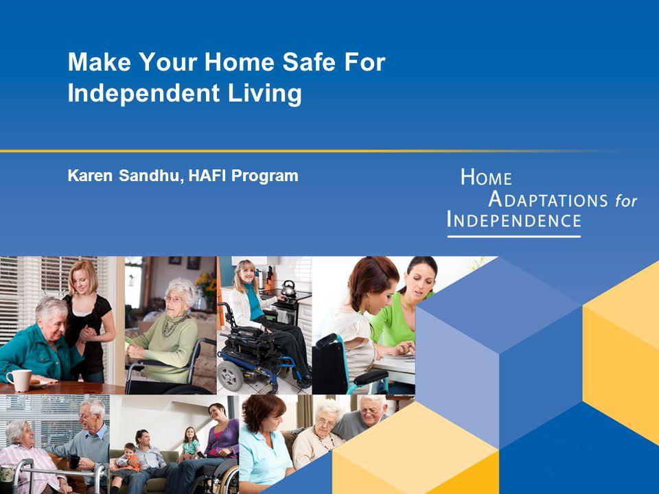 Make Your Home Safe For Independent Living Karen Sandhu, HAFI Program