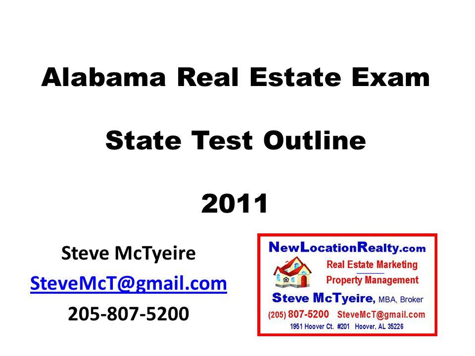 Alabama Real Estate Exam State Test Outline 2011 Steve McTyeire SteveMcT@gmail.com 205-807-5200