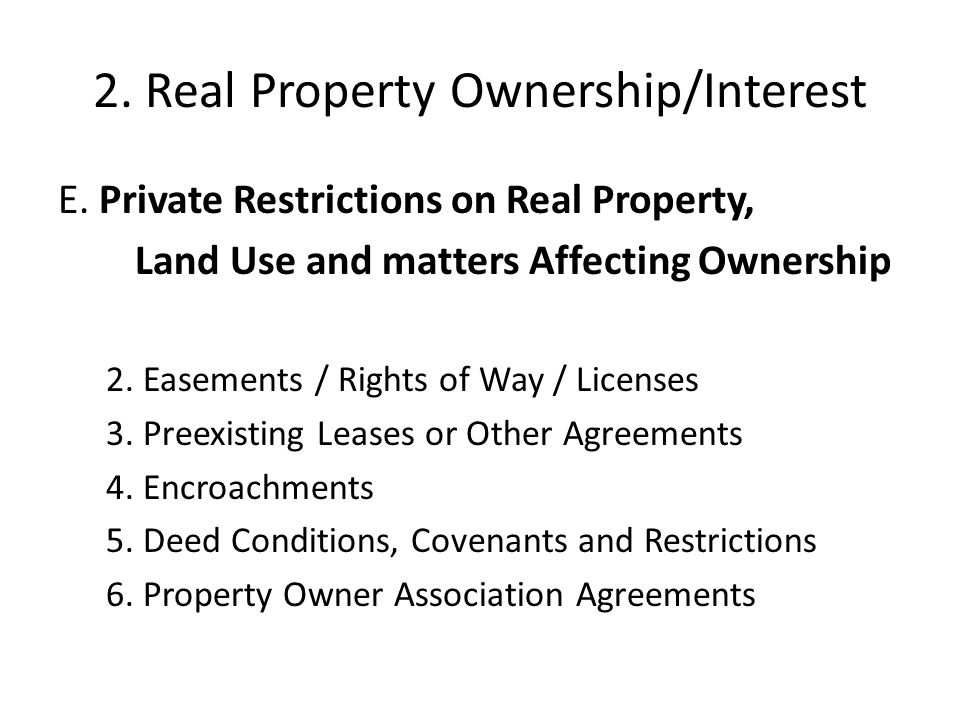 2. Real Property Ownership/Interest E. Private Restrictions on Real Property, Land Use and matters Affecting Ownership 2. Easements / Rights of Way /