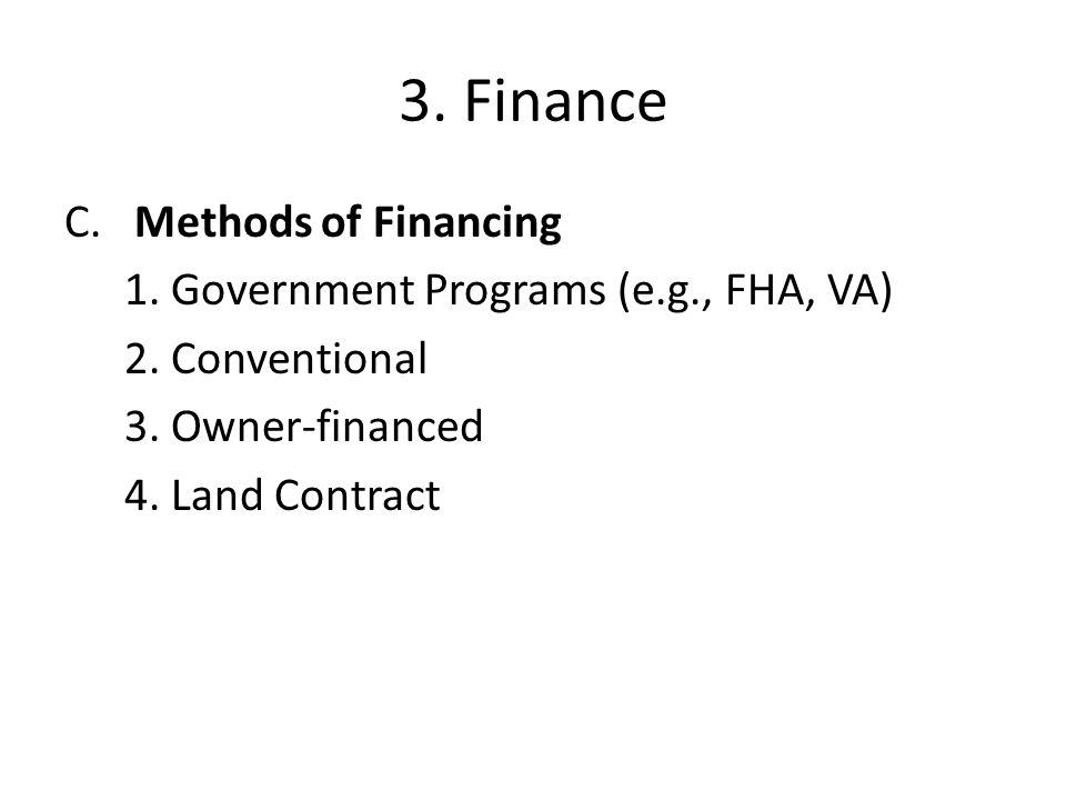 3.Finance C. Methods of Financing 1. Government Programs (e.g., FHA, VA) 2.